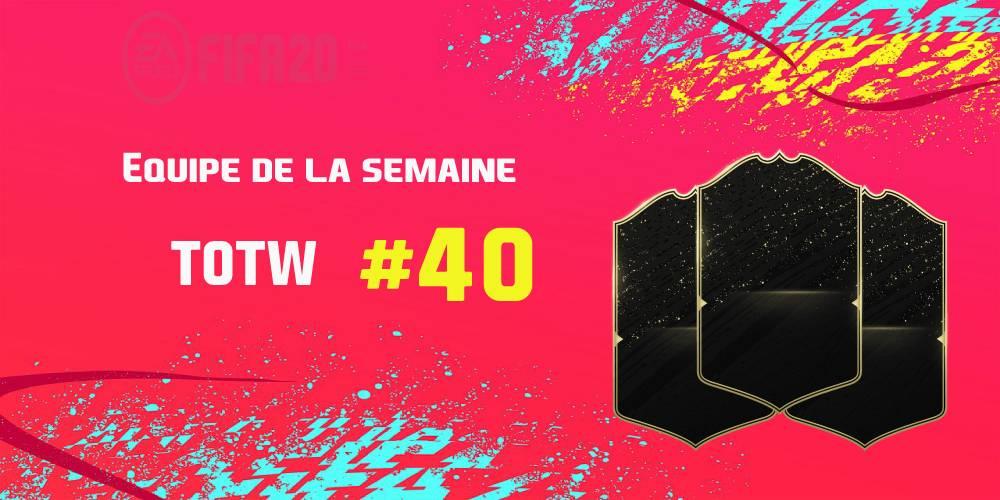 La TOTW 40 sur FIFA 20